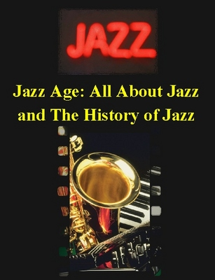 Product picture Jazz Age: All About Jazz, the History of Jazz Music, Famous