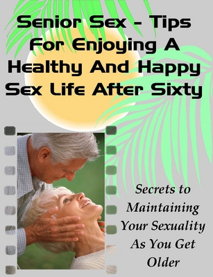Product picture  Senior Sex Over 60 - How to Have a Healthy & Happy Sex Life